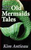 The First Book of Old Mermaids Tales, Kim Antieau, 1466450991