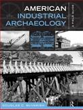 American Industrial Archaeology : A Field Guide, McVarish, Douglas C., 1598740997