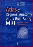 Atlas of Regional Anatomy of the Brain Using MRI : With Functional Correlations, Tamraz, J. C. and Comair, Y. G., 3540640991