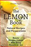 The Lemon Book - Natural Recipes and Preparations, Alexandra Végant, 1482040999