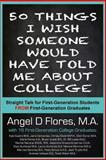50 Things I Wish Someone Would Have Told Me about College, Angel Flores, 1499660995