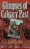 Glimpses of Calgary Past, Jean Leslie, 1550590995