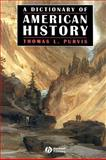 A Dictionary of American History, Thomas L. Purvis, 1577180992