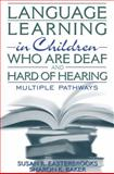 Language Learning in Children Who Are Deaf and Hard of Hearing : Multiple Pathways, Easterbrooks, Susan R. and Baker, Sharon K., 0205331009