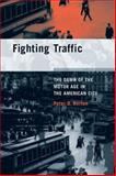 Fighting Traffic : The Dawn of the Motor Age in the American City, Norton, Peter D., 0262141000
