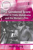 The Gendered Score : Music and Gender in 1940s Melodrama and the Woman's Film, Laing, Heather, 0754651002