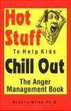 Hot Stuff to Help Kids Chill Out : The Anger Management Book, Wilde, Jerry, 0965761002
