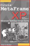 Citrix MetaFrame Xp : Advanced Technical Design Guide, Including Feature Release 1, Madden, Brian S., 0971151008