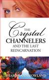 The Crystal Channelers and the Last Reincarnation, Sharon Ann Rowland, 0987231006