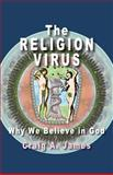 The Religion Virus: Why We Believe in God, Craig James, 1482371006