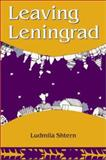 Leaving Leningrad : The True Adventures of a Soviet Emigre, Shtern, Ludmila, 1584651008