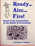 Ready... Aim... Fire! Small Arms Ammunition in the Battle of Gettysburg, Dean S. Thomas, 0939631008