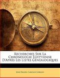 Recherches Sur la Chronologie Égyptienne D'Après les Listes Généalogiques, Jens Daniel Carolus Lieblein, 1141631008
