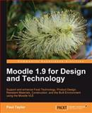 Moodle 1. 9 for Design and Technology : Support and Enhance Food Technology, Product Design, Resistant Materials, Construction, and the Built Environment using Moodle VLE, Taylor, Paul, 1849511004