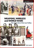Weapons, Wireless and World Wars : The Vital Role of the Lea Valley, Lewis, Jim, 1907471006