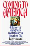 Coming to America : A History of Immigration and Ethnicity in American Life, Daniels, Roger, 0060921005