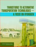 Transitions to Alternative Transportation Technologies - A Focus on Hydrogen, Board on Energy and Environmental Systems Staff, 0309121000