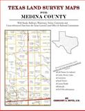 Texas Land Survey Maps for Medina County : With Roads, Railways, Waterways, Towns, Cemeteries and Including Cross-referenced Data from the General Land Office and Texas Railroad Commission, Boyd, Gregory A., 1420351001