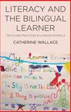 Literacy and the Bilingual Learner : Texts and Practices in London Schools, Wallace, Catherine, 0230291007