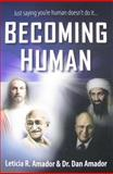 Becoming Human : Just saying you're human doesn't do It, Existology Publications and Amador, Daniel, 0615331009