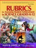 Rubrics for Assessing Student Achievement in Science Grades K-12, Lantz, Hays B., Jr., 0761931007