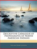 Descriptive Catalogue of Photographs of North American Indians, William Henry Jackson, 1145291007