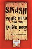Smash Your Head on the Punk Rock, Bissonnette, Matt, 1550961004