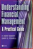 Understanding Financial Management : A Practical Guide, Baker, Kent and Powell, Gary E., 0631231005