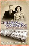 Children of the Occupation : Japan's Untold Story, Hamilton, Walter, 0813561000