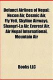 Defunct Airlines of Nepal : Necon Air, Cosmic Air, Fly Yeti, Skyline Airways, Shangri-la Air, Everest Air, Air Nepal International, Mountain Air, Llc, Books, 1157091008