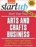 Start Your Own Arts and Crafts Business : Retail, Carts and Kiosks, Craft Shows, Street Fairs, Entrepreneur Press Staff and McDougall, J. S., 1599181002