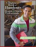 The Complete Book of Handouts for Health and Fitness Professionals, Brehm, Barbara, 1606791001