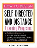 How to Design Self-Directed and Distance Learning Programs : A Guide for Creators of Web-Based Training, Computer-Based Training, and Self-Study Materials, Harrison, Nigel, 0070271003