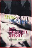 Lying Together : My Russian Affair, Cohen, Jennifer Beth, 0299201007