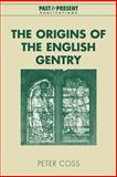 The Origins of the English Gentry, Coss, Peter, 0521021006