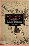Tom Paine's America : The Rise and Fall of Transatlantic Radicalism in the Early Republic, Cotlar, Seth, 0813931002