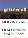 Film Funding Made Easy : Film Capital -What it Is and How to Get It, Evans, Mervin, 0914391003