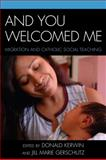 And You Welcomed Me : Migration and Catholic Social Teaching, , 0739141007