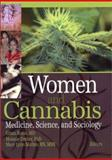 Women and Cannabis : Medicine, Science, and Sociology, Russo, Ethan and Dreher, Melanie Creagan, 0789021005