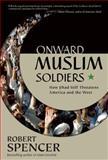 Onward Muslim Soldiers, Robert Spencer, 0895261006