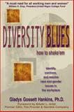 Diversity Blues : How to Shake 'Em, Hankins, Gladys Gossett, 0967911001