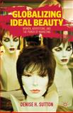 Globalizing Ideal Beauty : Women, Advertising, and the Power of Marketing, Sutton, Denise H., 1137021004