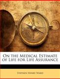 On the Medical Estimate of Life for Life Assurance, Stephen Henry Ward, 1146551002
