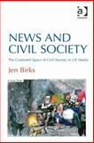 News and Civil Society the Contested Space of Civil Society in Uk Media, Birks, Jennifer, 147240100X