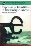 Expressing Identities in the Basque Arena, Jeremy MacClancy, 1934691003