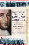 The Strange Death of Edmund Godfrey : Plots and Politics in Restoration London, Marshall, Alan, 0750921005