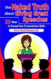 The Naked Truth about Giving Great Speeches, Karen Cortell Reisman, 0976811006