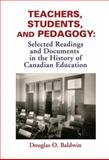 Teachers, Students and Pedagogy : Readings and Documents in the History of Canadian Education, Douglas O. Baldwin, 1552441008
