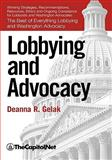 Lobbying and Advocacy : The Best of Everything Lobbying and Washington Advocacy: Winning Strategies, Resources, Recommendations, Ethics and Ongoing Compliance for Lobbyists and Washington Advocates, Gelak, Deanna, 1587331004