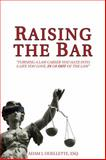 Raising the Bar : Turning a Law Career You Hate into a Life You Love, in or Out of the Law, Ouellette, Adam, 194113100X